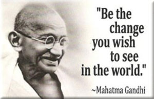 JM12_be_the_change_you_wish_to_see_Mahatma_Gandhi